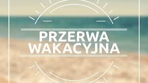 Przerwa wakacyjna – WAŻNA INFORMACJA!